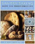 Savory Baking from the Mediterranean Focaccia, Flatbreads, Rusks, Tarts, And Other Breads