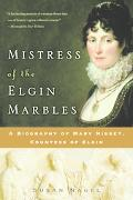 Mistress of the Elgin Marbles A Biography of Mary Nisbet, Countess of Elgin