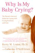 Why Is My Baby Crying? The Parent's Survival Guide for Coping with Crying Problems and Colic