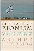 Fate of Zionism A Secular Future for Israel & Palestine