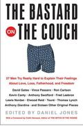 Bastard On The Couch 27 Men Try Really Hard To Explain Their Feelings About Love, Loss, Fath...