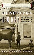 Beautiful Jim Key The Lost History of the World's Smartest Horse