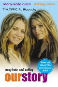 Mary-Kate and Ashley Our Story