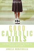 Good Catholic Girls How Women Are Leading the Fight to Change the Church