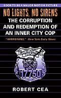 No Lights, No Sirens The Corruption And Redemption of an Inner City Cop