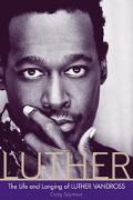 Luther The Life and Longing of Luther Vandross