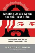 Meeting Jesus Again for the First Time The Historical Jesus & the Heart of Contemporary Faith
