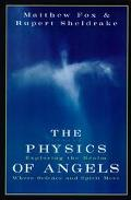 Physics of Angels Exploring the Realm Where Science and Spirit Meet