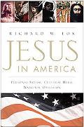 Jesus in America Personal Savior, Cultural Hero, National Obsession