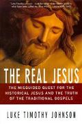Real Jesus The Misguided Quest for the Historical Jesus and Truth of the Traditional Gospels