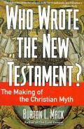 Who Wrote the New Testament? The Making of the Christian Myth