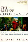 Rise of Christianity How the Obscure, Marginal Jesus Movement Became the Dominant Religious ...