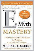 E-Myth Mastery The Seven Essential Disciplines for Building a World Class Company