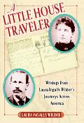 Little House Traveler Writings from Laura Ingalls Wilder's Journeys Across America
