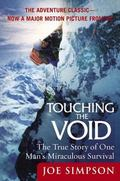 Touching the Void The True Story of One Man's Miraculous Survival