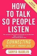 How to Talk So People Listen Connecting in Today's Workplace, New for Business Now