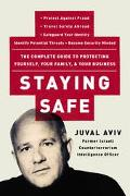 Staying Safe The Complete Guide to Protecting Yourself, Your Family, and Your Business