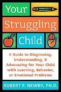 Your Struggling Child A Guide to Diagnosing, Understanding, And Advocating for Your Child Wi...