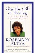 Give the Gift of Healing A Concise Guide to Spiritual Healing