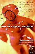 Not in Kansas Anymore Dark Arts, Sex Spells, Money Magic, and Other Things Your Neighbors Ar...