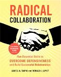 Radical Collaboration Five Essential Skills to Overcome Defensiveness and Build Successful R...