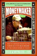 Moneymaker How an Amateur Poker Player Turned $40 into $2.5 Million at the World Series of P...