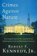 Crimes Against Nature How George W. Bush and His Corporate Pals Are Plundering the Country a...