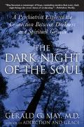 Dark Night of the Soul A Psychiatrist Explores the Connection Between Darkness and Spiritual...
