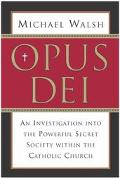 Opus Dei An Investigation into the Powerful Secret Society Within the Catholic Church