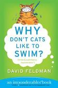 Why Don't Cats Like to Swim? An Imponderables Book