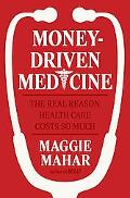 Money-driven Medicine The Real Reason Healthcare Costs So Much