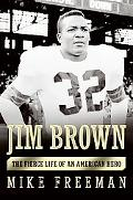 Jim Brown The Fierce Life of an American Hero