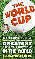World Cup The Ultimate Guide to the Greatest Sports Spectacle in the World