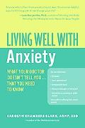 Living Well with Anxiety What Your Doctor Doesn't Tell You--That You Need to Know