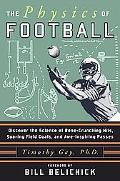 Physics Of Football Discover The Science Of Bone-Crunching Hits, Soaring Field Goals, And Aw...