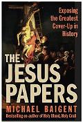 Jesus Papers Exposing the Greatest Cover-up in History