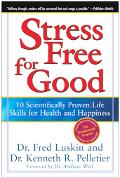 Stress Free for Good 10 Scientifically Proven Life Skills for Health And Happiness