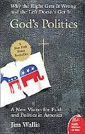 God's Politics Why the Right Gets It Wrong And the Left Doesn't Get It