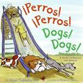 Perros! Perros! / Dogs! Dogs! A Story in English And Spanish