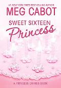 Sweet Sixteen Princess A Princess Diaries Book