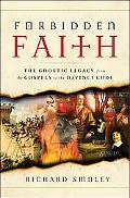 Forbidden Faith The Gnostic Legacy from the Gospels to the Da Vinci Code