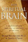 Spiritual Brain How Neuroscience Is Revealing the Existence of God