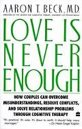 Love Is Never Enough How Couples Can Overcome Misunderstandings, Resolve Conflicts, and Solv...