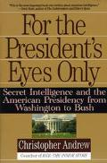 For the President's Eyes Only Secret Intelligence and the American Presidency from Washingto...