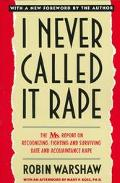 I Never Called It Rape The Ms. Report on Recognizing, Fighting, and Surviving Date and Aquai...