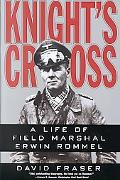 Knight's Cross A Life of Field Marshal Erwin Rommel