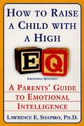 How to Raise a Child With a High E.Q A Parent's Guide to Emotional Intelligence
