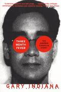 Three Month Fever: The Andrew Cunanan Story - Gary Indiana