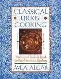 Classical Turkish Cooking Traditional Turkish Food for the American Kitchen