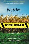 Fateful Harvest The True Story of a Small Town, a Global Industry, and a Toxic Secret